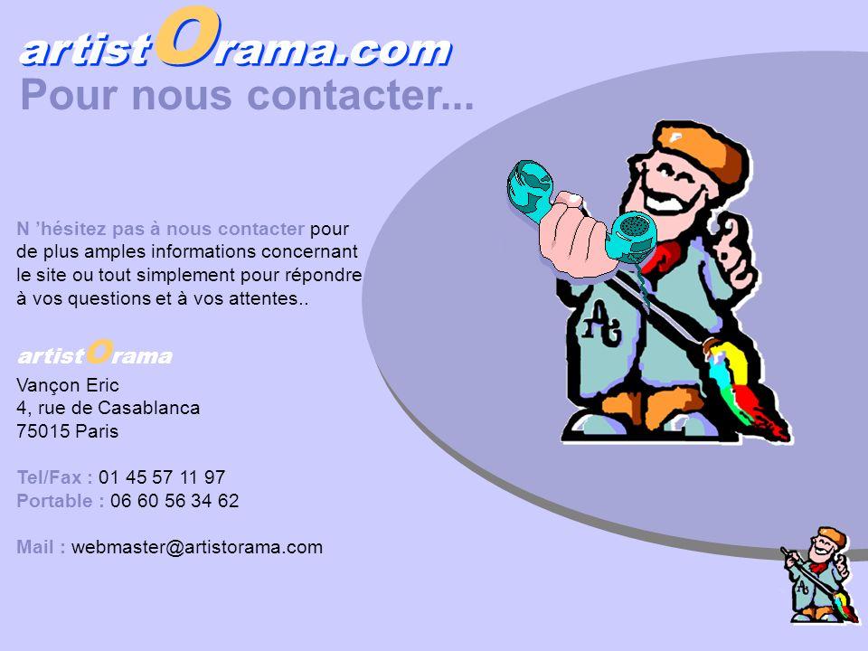 artist O rama.com Pour nous contacter... N hésitez pas à nous contacter pour de plus amples informations concernant le site ou tout simplement pour ré