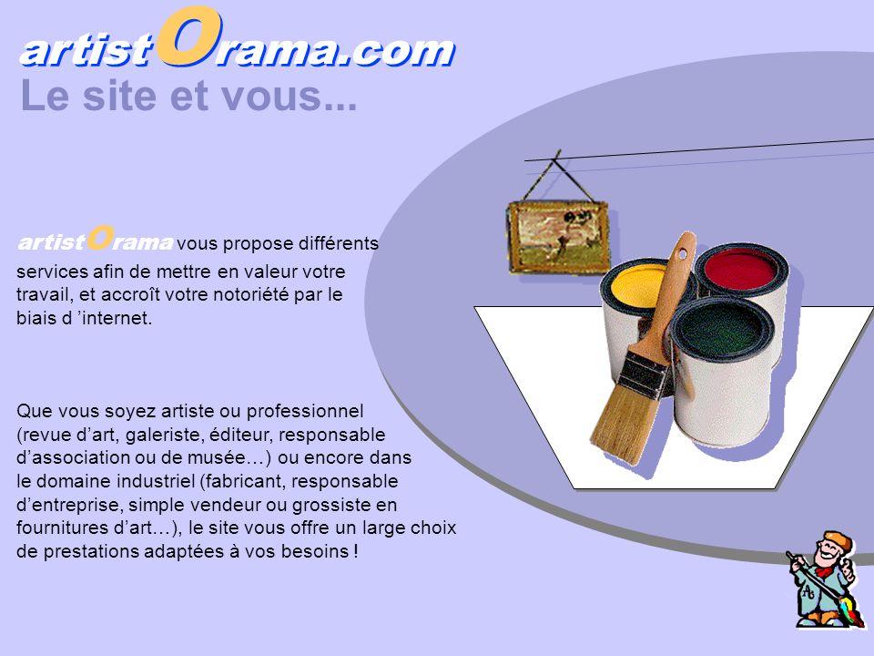 artist O rama.com Le site et vous... artist O rama vous propose différents services afin de mettre en valeur votre travail, et accroît votre notoriété