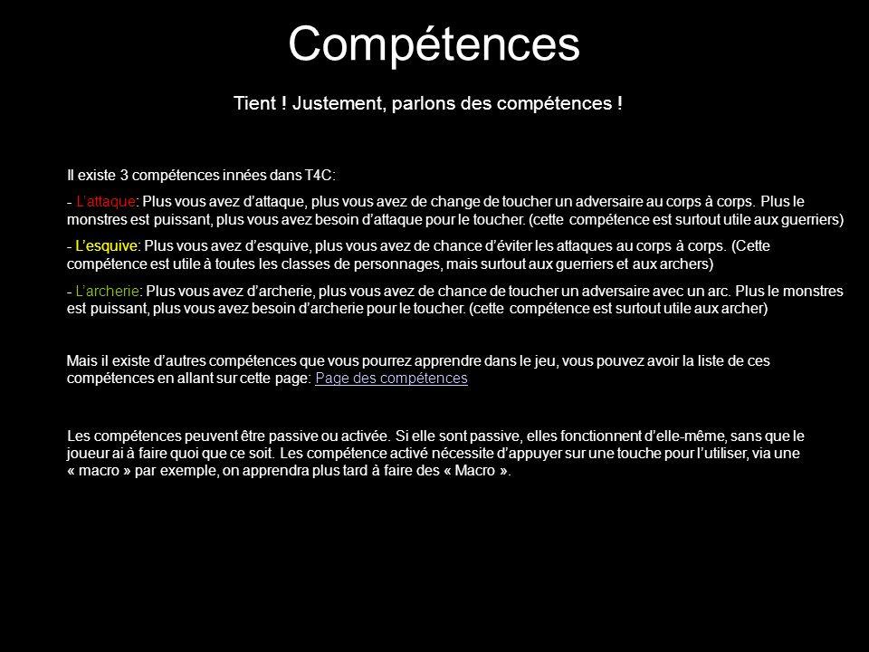 Compétences Tient ! Justement, parlons des compétences ! Il existe 3 compétences innées dans T4C: - Lattaque: Plus vous avez dattaque, plus vous avez