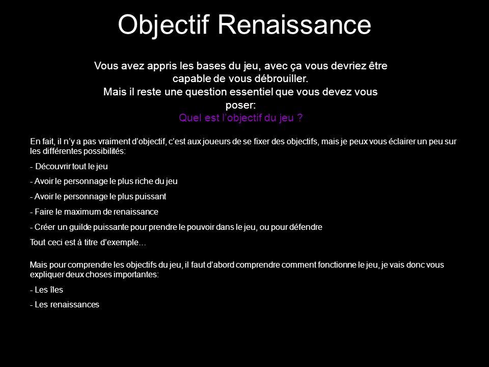 Objectif Renaissance Vous avez appris les bases du jeu, avec ça vous devriez être capable de vous débrouiller. Mais il reste une question essentiel qu