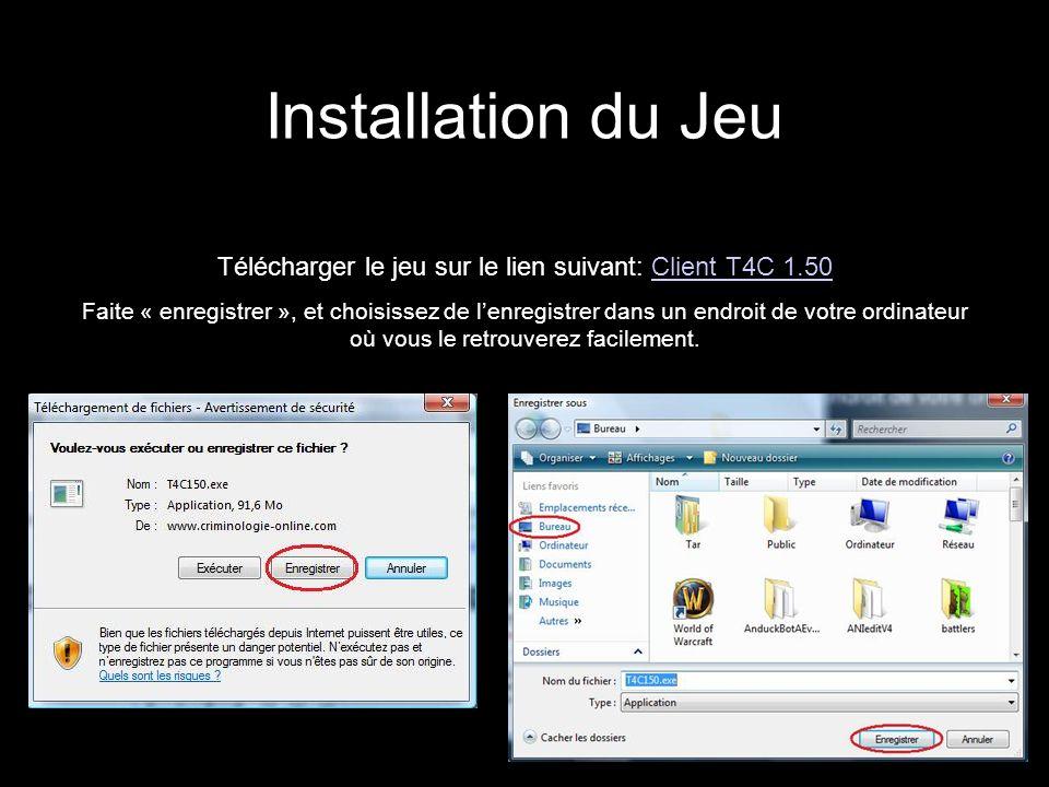 Installation du Jeu Télécharger le jeu sur le lien suivant: Client T4C 1.50Client T4C 1.50 Faite « enregistrer », et choisissez de lenregistrer dans u