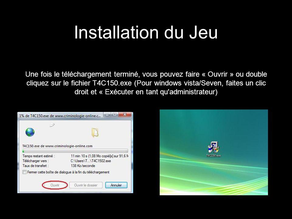 Installation du Jeu Une fois le téléchargement terminé, vous pouvez faire « Ouvrir » ou double cliquez sur le fichier T4C150.exe (Pour windows vista/S