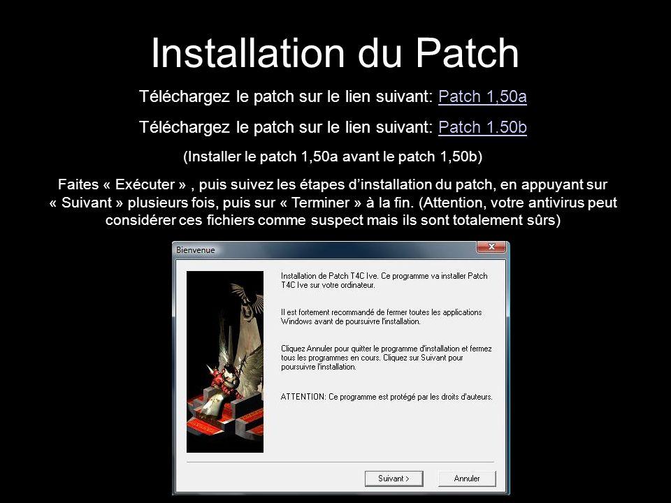 Installation du Patch Téléchargez le patch sur le lien suivant: Patch 1,50aPatch 1,50a Téléchargez le patch sur le lien suivant: Patch 1.50bPatch 1.50