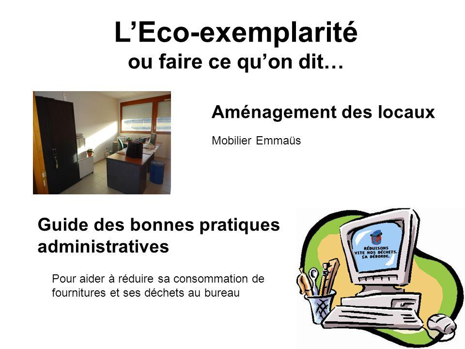 LEco-exemplarité ou faire ce quon dit… Guide des bonnes pratiques administratives Aménagement des locaux Mobilier Emmaüs Pour aider à réduire sa conso