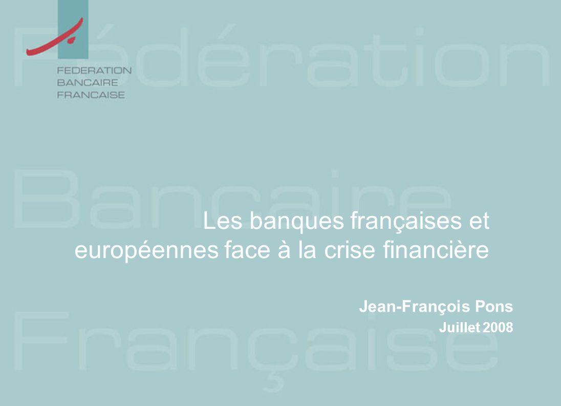 Les banques françaises et européennes face à la crise financière Jean-François Pons Juillet 2008
