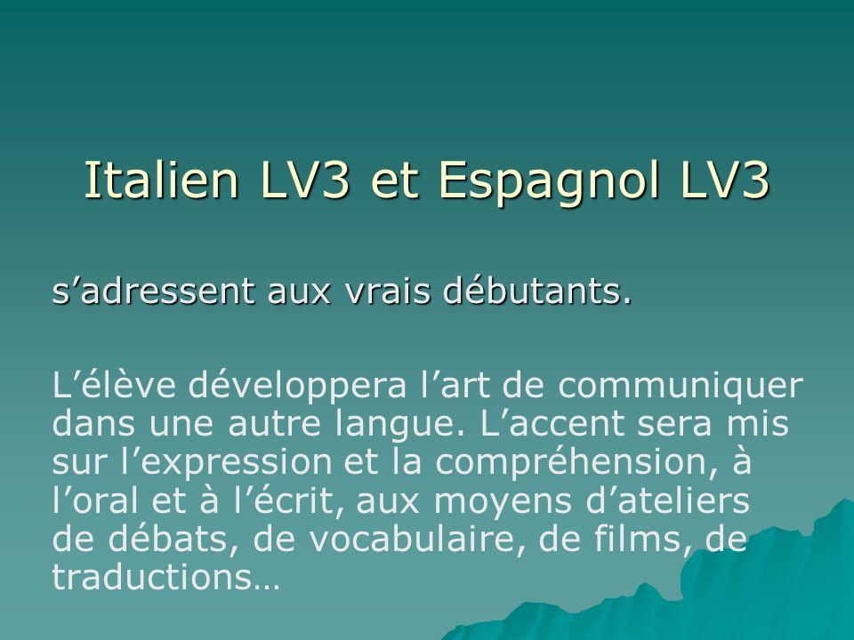 Italien LV3 et Espagnol LV3 sadressent aux vrais débutants. Lélève développera lart de communiquer dans une autre langue. Laccent sera mis sur lexpres
