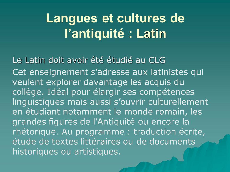 Latin Langues et cultures de lantiquité : Latin Le Latin doit avoir été étudié au CLG Cet enseignement sadresse aux latinistes qui veulent explorer da