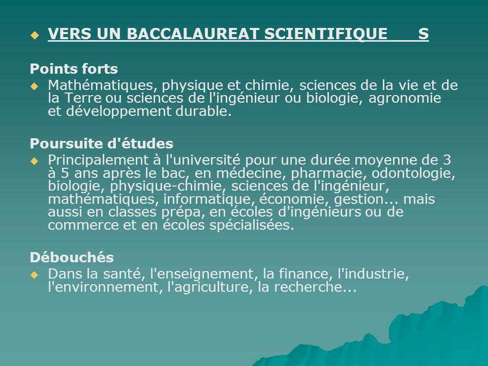 VERS UN BACCALAUREAT SCIENTIFIQUE S Points forts Mathématiques, physique et chimie, sciences de la vie et de la Terre ou sciences de l'ingénieur ou bi