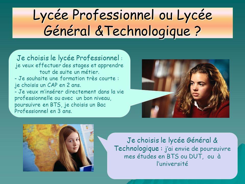Lycée Professionnel ou Lycée Général &Technologique ? Je choisis le lycée Professionnel : je veux effectuer des stages et apprendre tout de suite un m