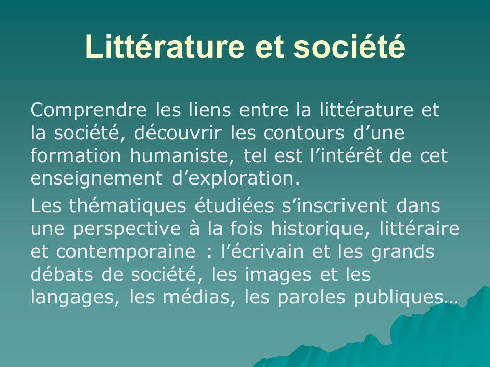 Littérature et société Comprendre les liens entre la littérature et la société, découvrir les contours dune formation humaniste, tel est lintérêt de c