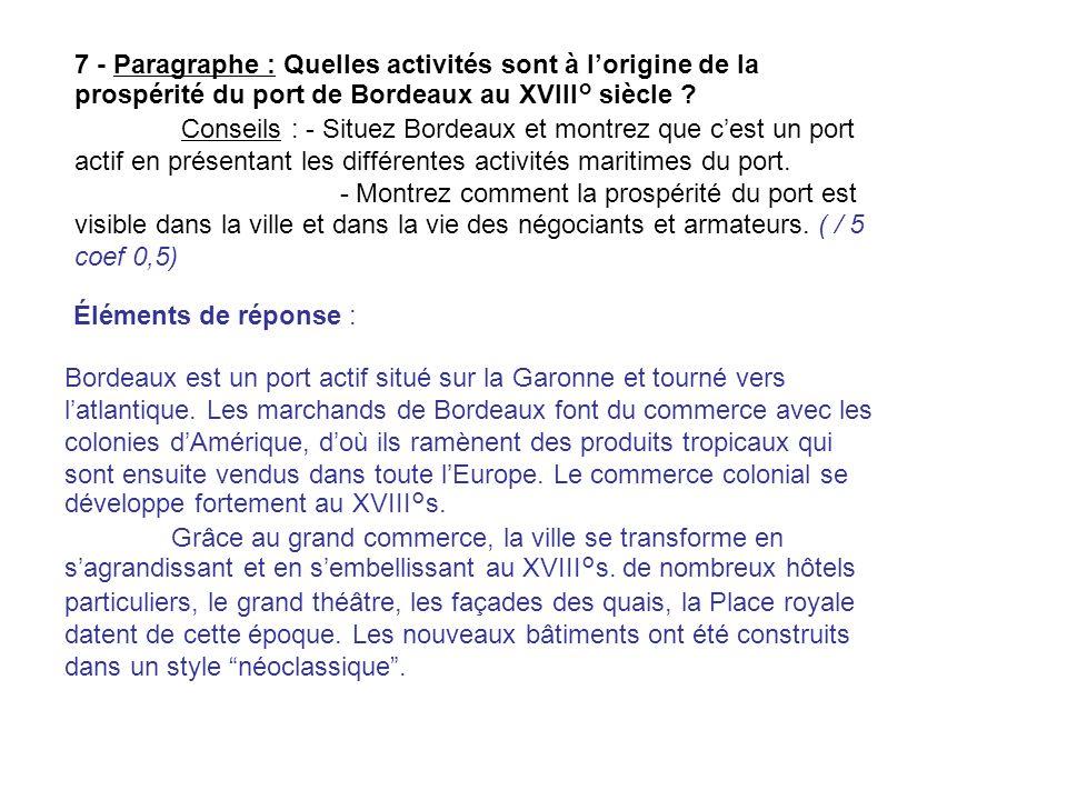 7 - Paragraphe : Quelles activités sont à lorigine de la prospérité du port de Bordeaux au XVIII° siècle ? Conseils : - Situez Bordeaux et montrez que