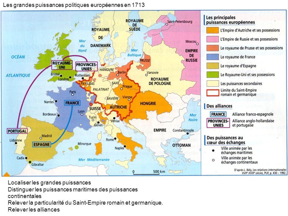 Les grandes puissances politiques européennes en 1713 Localiser les grandes puissances Distinguer les puissances maritimes des puissances continentale