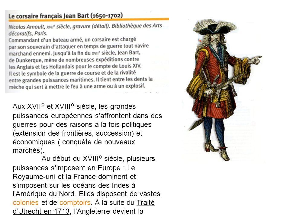 Aux XVII° et XVIII° siècle, les grandes puissances européennes saffrontent dans des guerres pour des raisons à la fois politiques (extension des front