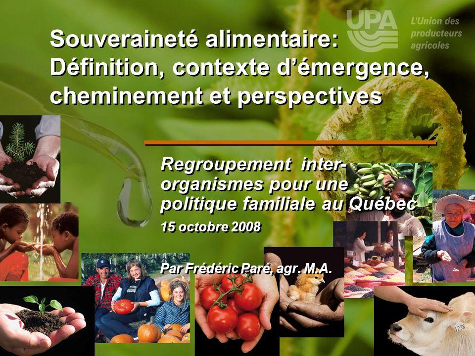 Souveraineté alimentaire: Définition, contexte démergence, cheminement et perspectives Regroupement inter- organismes pour une politique familiale au