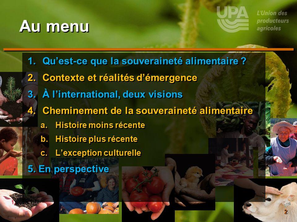 2 Au menu 1.Quest-ce que la souveraineté alimentaire ? 2.Contexte et réalités démergence 3.À linternational, deux visions 4.Cheminement de la souverai