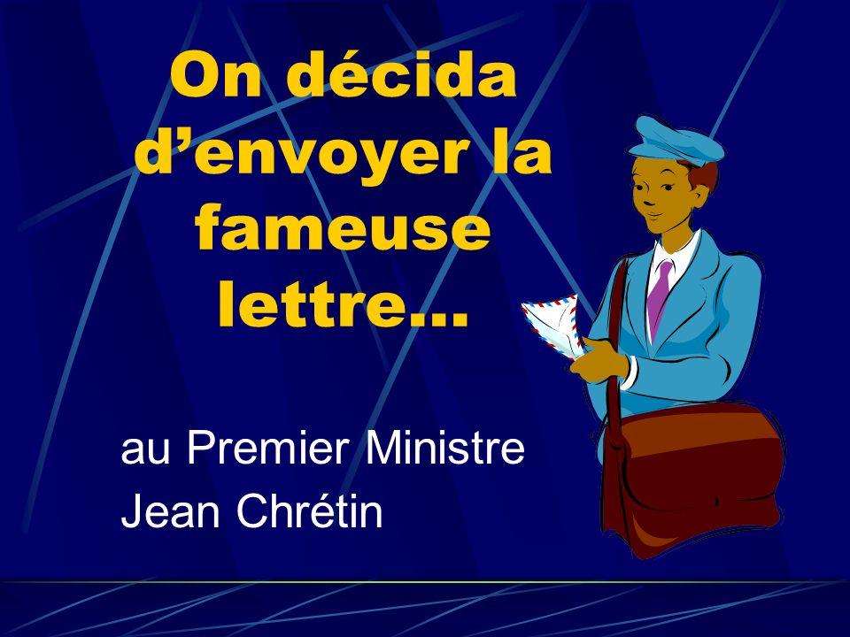 au Premier Ministre Jean Chrétin On décida denvoyer la fameuse lettre…