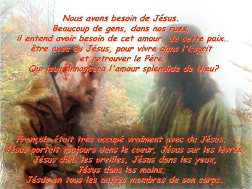 Nous avons besoin de Jésus. Beaucoup de gens, dans nos rues, il entend avoir besoin de cet amour, de cette paix… être avec du Jésus, pour vivre dans l