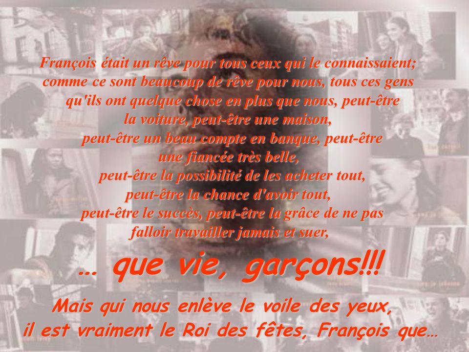 François était un rêve pour tous ceux qui le connaissaient; comme ce sont beaucoup de rêve pour nous, tous ces gens qu'ils ont quelque chose en plus q