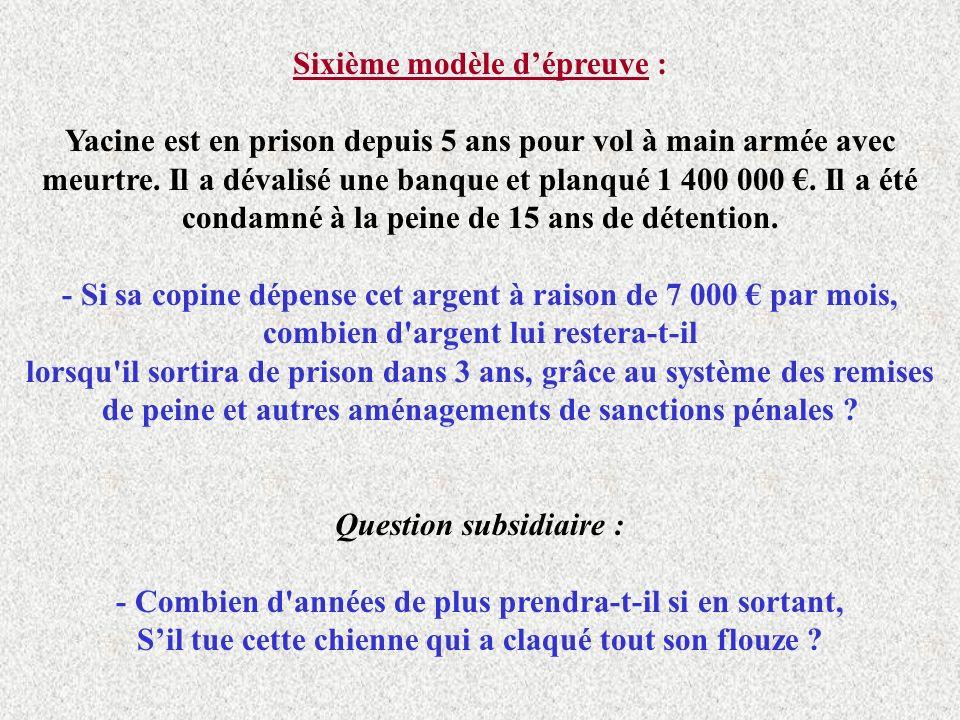 Sixième modèle dépreuve : Yacine est en prison depuis 5 ans pour vol à main armée avec meurtre.