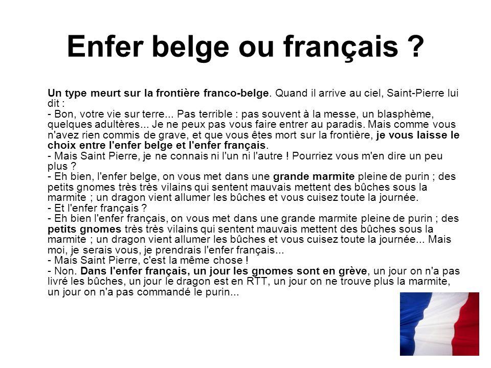 Une histoire de route Attaque française Deux routiers belges, sur une route française, arrivent à un tunnel où il y a un panneau : hauteur limitée à 3