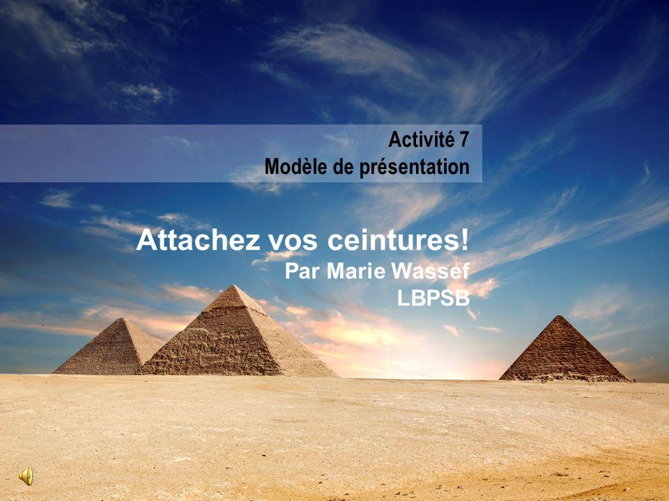 Attachez vos ceintures! Par Marie Wassef LBPSB Activité 7 Modèle de présentation