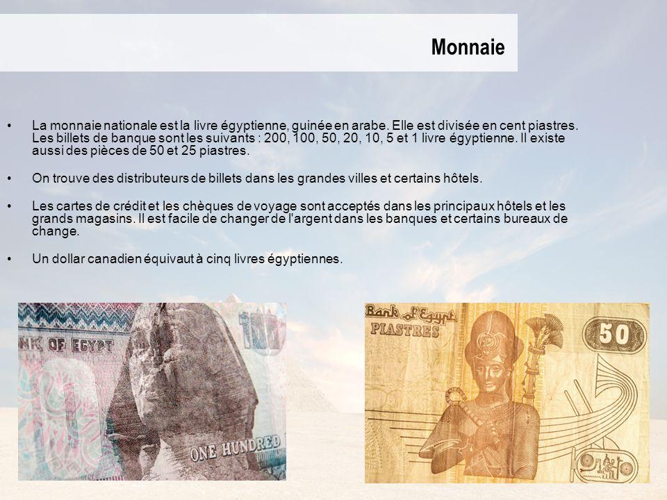 Monnaie La monnaie nationale est la livre égyptienne, guinée en arabe. Elle est divisée en cent piastres. Les billets de banque sont les suivants : 20
