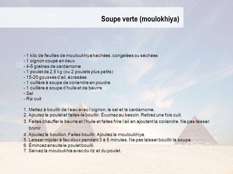 Soupe verte (moulokhiya) - 1 kilo de feuilles de mouloukhiya hachées, congelées ou séchées - 1 oignon coupé en deux - 4-5 graines de cardamome - 1 poulet de 2,5 kg (ou 2 poulets plus petits) - 15-20 gousses dail, écrasées - 1 cuillère à soupe de coriandre en poudre - 1 cuillère à soupe dhuile et de beurre - Sel - Riz cuit 1.