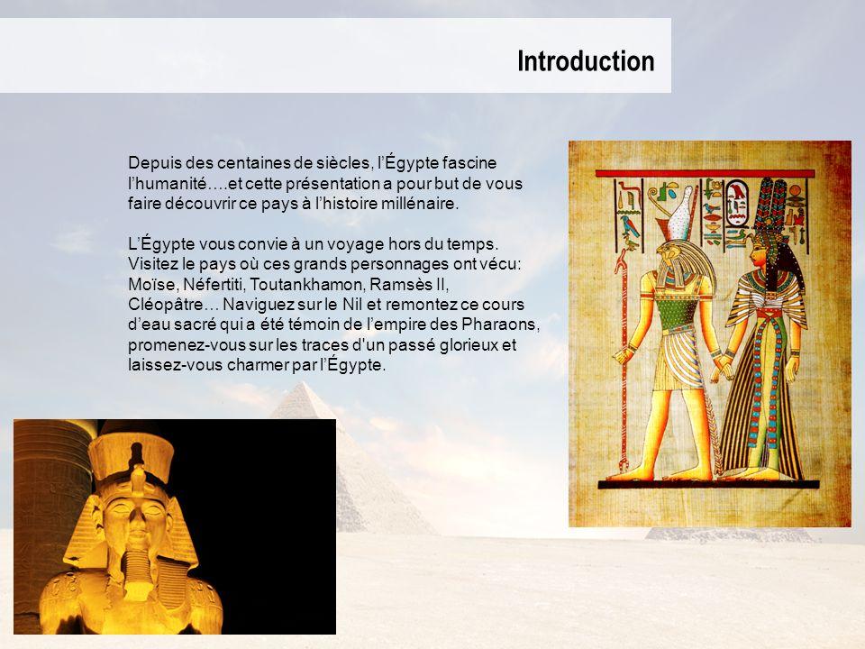 Introduction Depuis des centaines de siècles, lÉgypte fascine lhumanité….et cette présentation a pour but de vous faire découvrir ce pays à lhistoire millénaire.