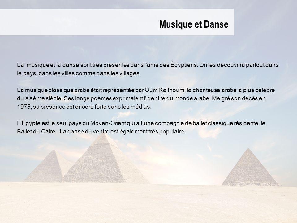 Musique et Danse La musique et la danse sont très présentes dans lâme des Égyptiens. On les découvrira partout dans le pays, dans les villes comme dan