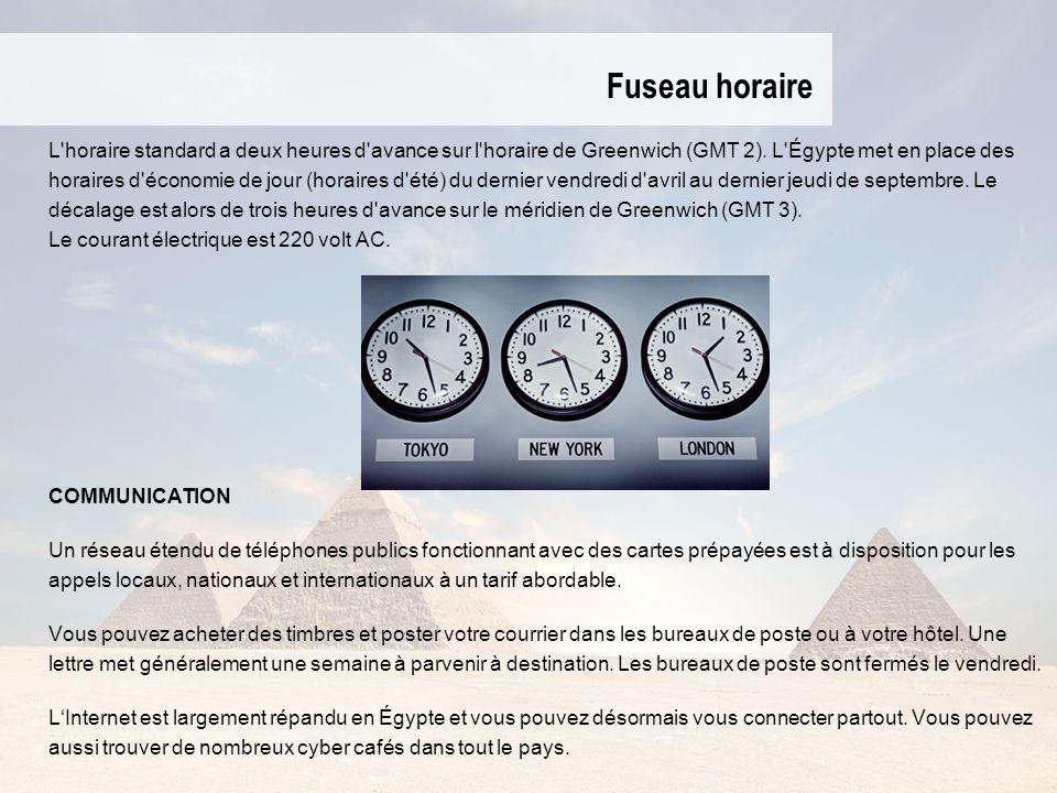Fuseau horaire L'horaire standard a deux heures d'avance sur l'horaire de Greenwich (GMT 2). L'Égypte met en place des horaires d'économie de jour (ho