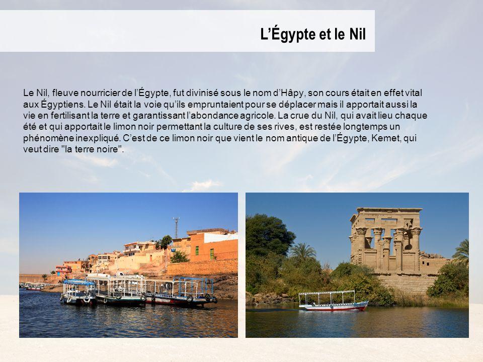 LÉgypte et le Nil Le Nil, fleuve nourricier de lÉgypte, fut divinisé sous le nom dHâpy, son cours était en effet vital aux Égyptiens. Le Nil était la