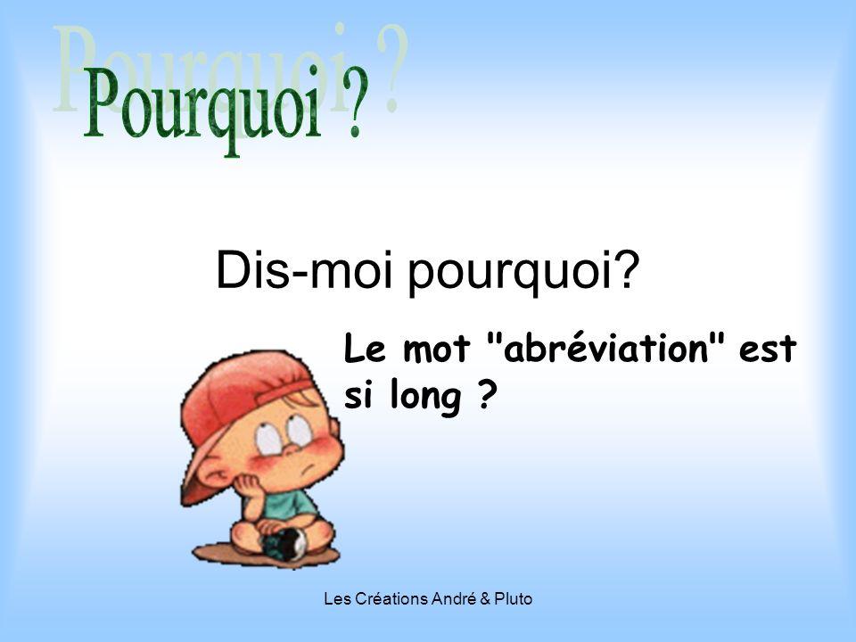 Les Créations André & Pluto Dis-moi pourquoi? Le mot abréviation est si long ?