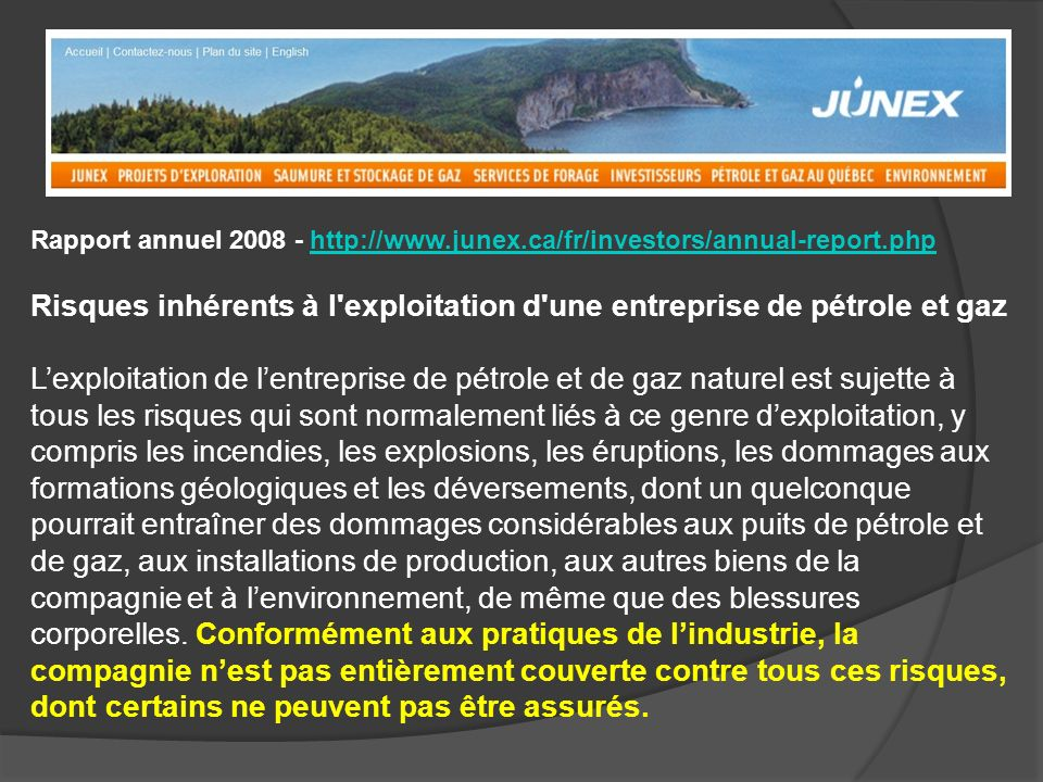 Rapport annuel 2008 - http://www.junex.ca/fr/investors/annual-report.phphttp://www.junex.ca/fr/investors/annual-report.php Risques inhérents à l'explo