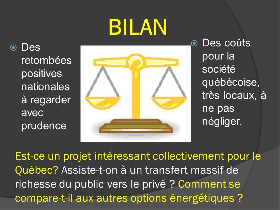 BILAN Des retombées positives nationales à regarder avec prudence Des coûts pour la société québécoise, très locaux, à ne pas négliger. Est-ce un proj