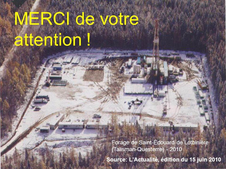 Source: LActualité, édition du 15 juin 2010 MERCI de votre attention ! Forage de Saint-Édouard de Lotbinière (Talisman-Questerre) - 2010