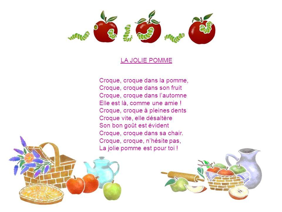 LA JOLIE POMME Croque, croque dans la pomme, Croque, croque dans son fruit Croque, croque dans lautomne Elle est là, comme une amie .