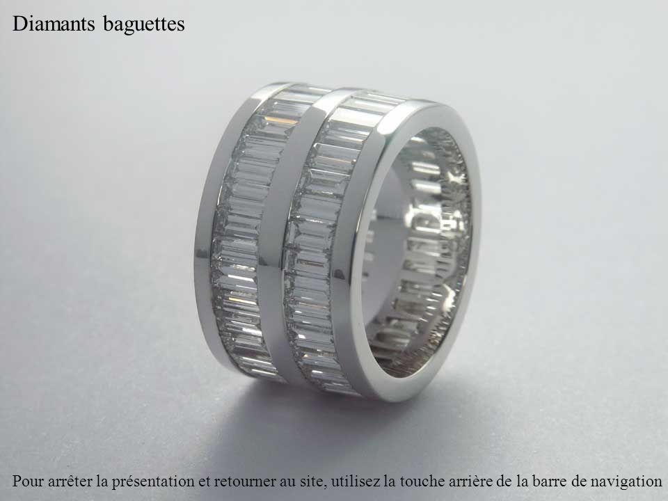 Diamants baguettes Pour arrêter la présentation et retourner au site, utilisez la touche arrière de la barre de navigation