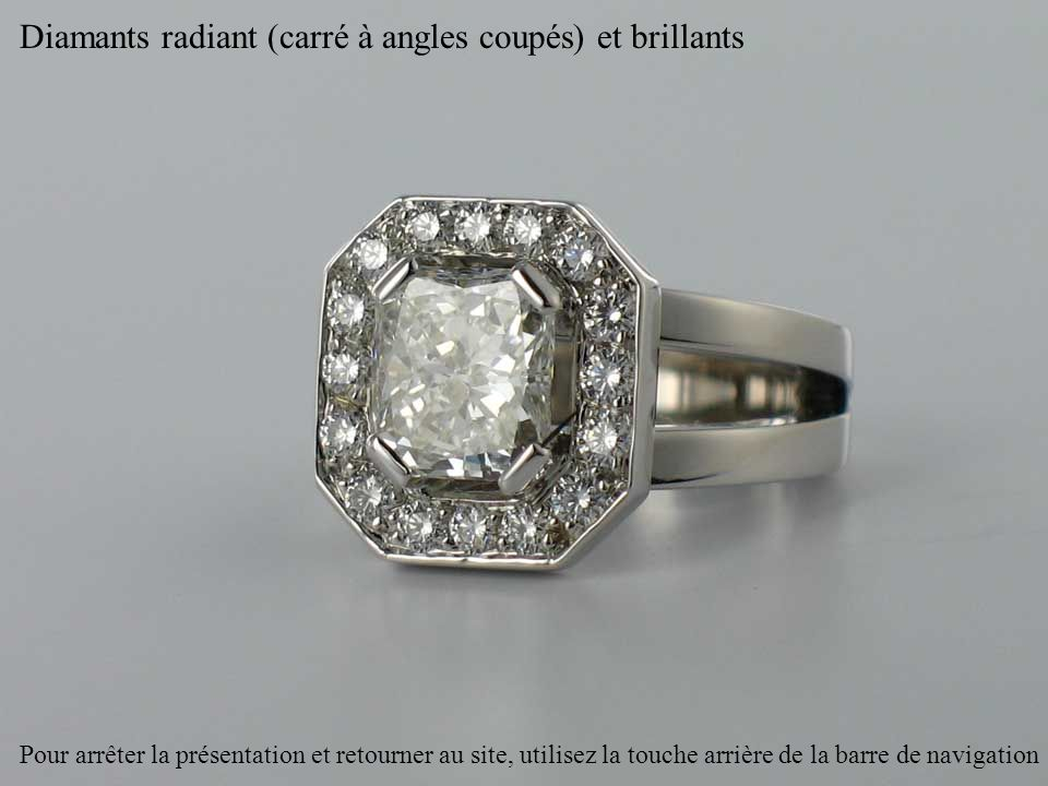 Diamants radiant (carré à angles coupés) et brillants Pour arrêter la présentation et retourner au site, utilisez la touche arrière de la barre de nav