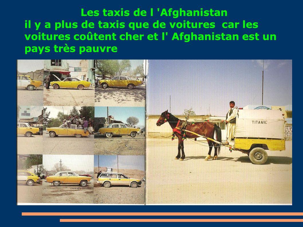 Les taxis de l 'Afghanistan il y a plus de taxis que de voitures car les voitures coûtent cher et l' Afghanistan est un pays très pauvre