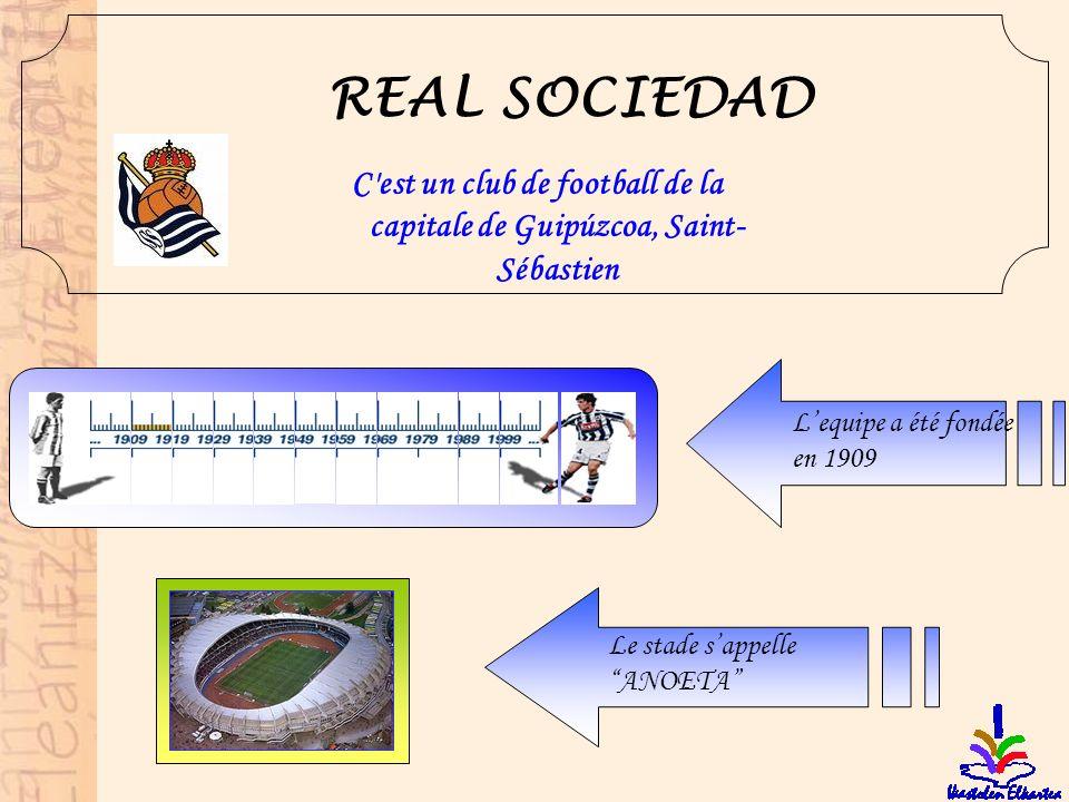 REAL SOCIEDAD Le stade sappelle ANOETA Lequipe a été fondée en 1909 C'est un club de football de la capitale de Guipúzcoa, Saint- Sébastien