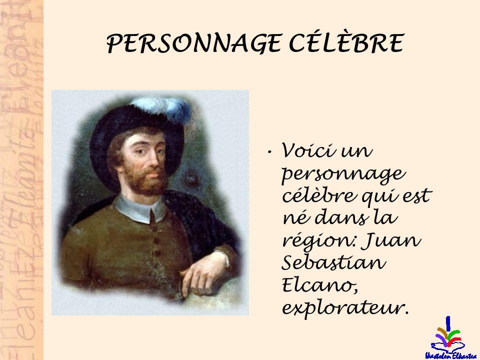 PERSONNAGE CÉLÈBRE Voici un personnage célèbre qui est né dans la région: Juan Sebastian Elcano, explorateur.