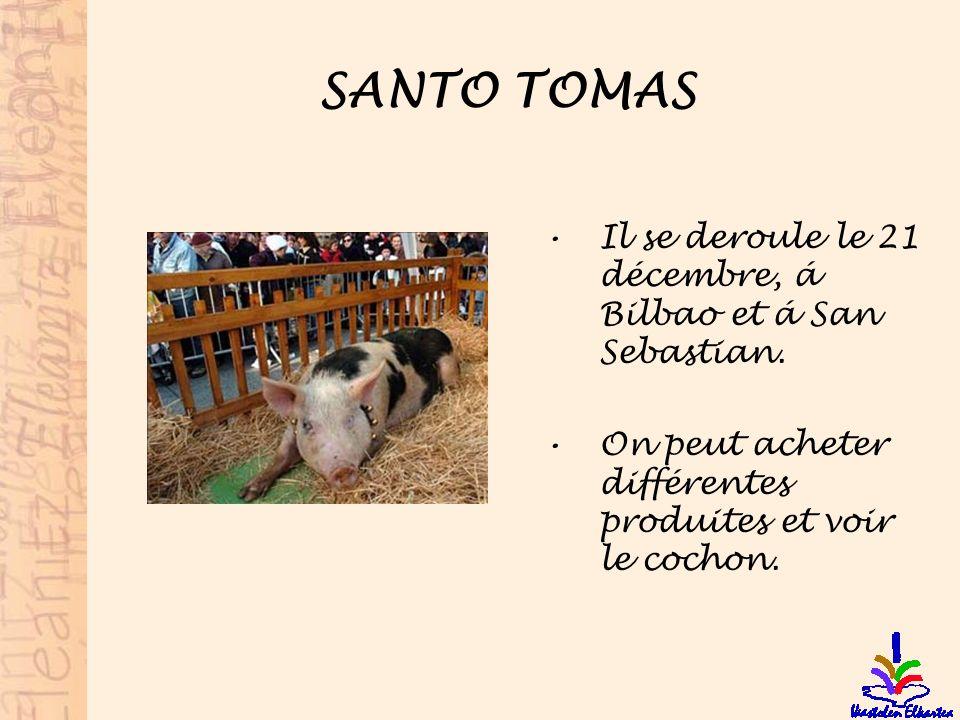 SANTO TOMAS Il se deroule le 21 décembre, á Bilbao et á San Sebastian. On peut acheter différentes produites et voir le cochon.