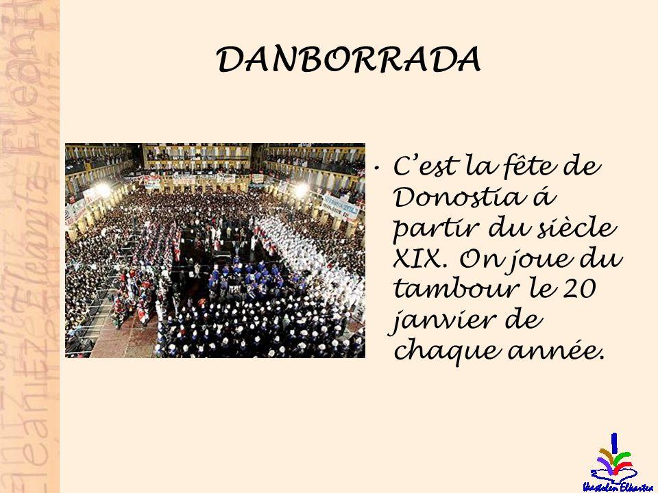DANBORRADA Cest la fête de Donostia á partir du siècle XIX. On joue du tambour le 20 janvier de chaque année.
