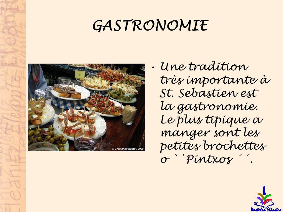 GASTRONOMIE Une tradition très importante à St. Sebastien est la gastronomie. Le plus tipique a manger sont les petites brochettes o ``Pintxos ´´.