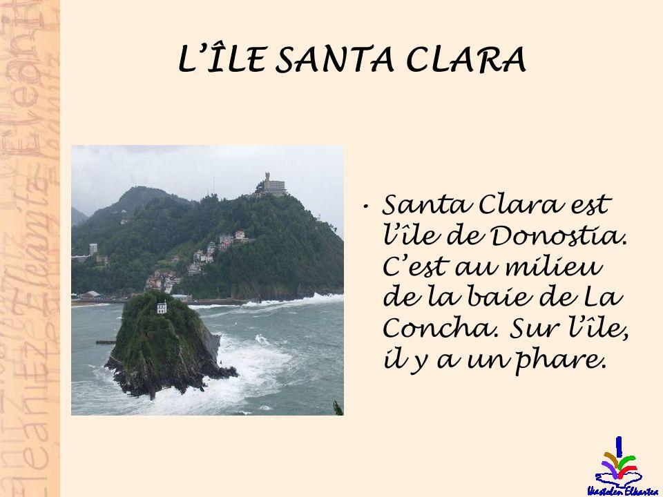 LÎLE SANTA CLARA Santa Clara est lîle de Donostia. Cest au milieu de la baie de La Concha. Sur lîle, il y a un phare.