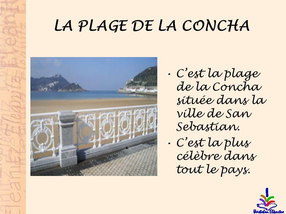 LA PLAGE DE LA CONCHA Cest la plage de la Concha située dans la ville de San Sebastian. Cest la plus célèbre dans tout le pays.