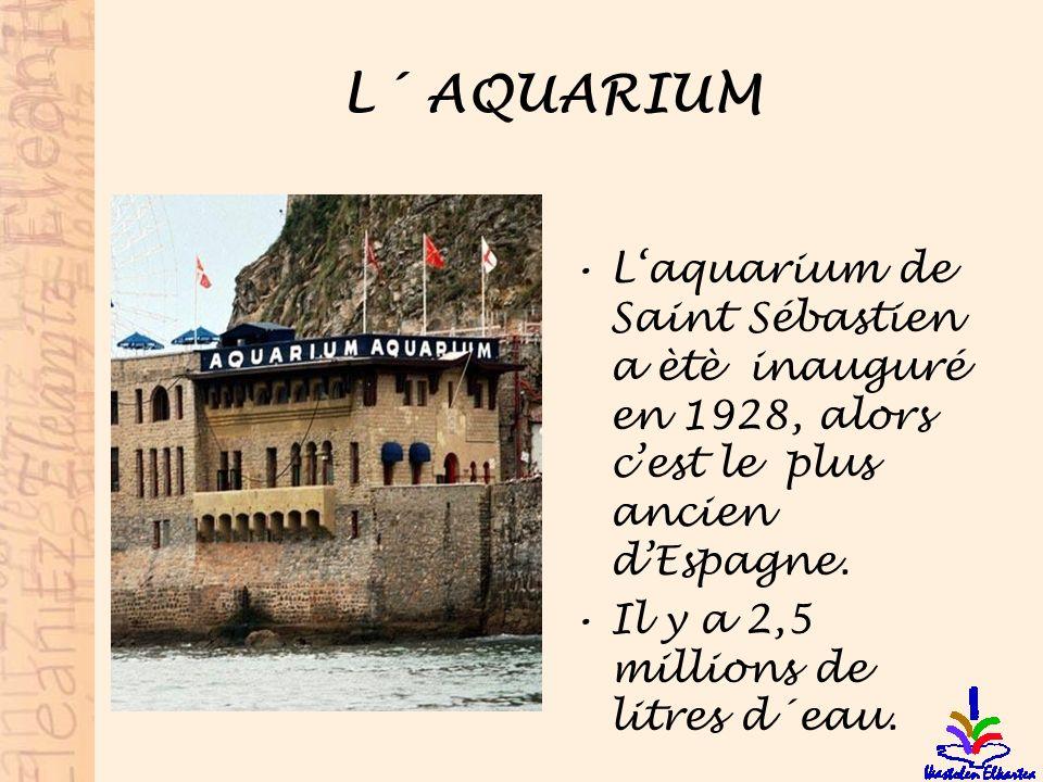 L´ AQUARIUM Laquarium de Saint Sébastien a ètè inauguré en 1928, alors cest le plus ancien dEspagne. Il y a 2,5 millions de litres d´eau.