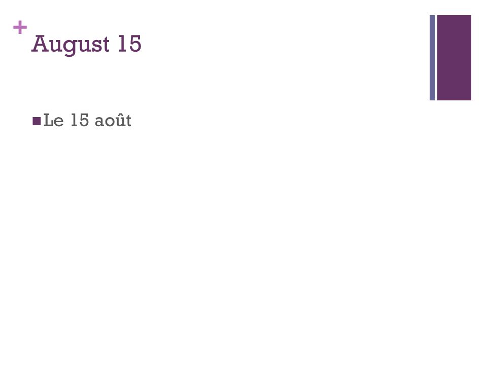 + August 15 Le 15 août
