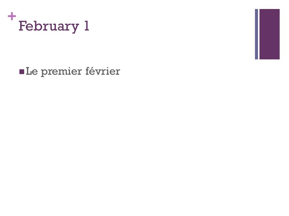 + February 1 Le premier février