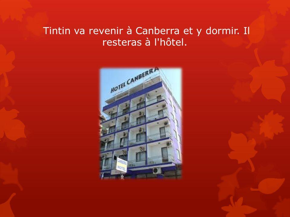 Tintin va revenir à Canberra et y dormir. Il resteras à l'hôtel.